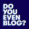 The Do You Even Blog Podcast