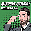Mindset Monday with Mikey Bee